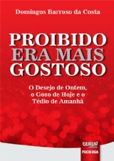 Capa do livro: Proibido Era Mais Gostoso - O Desejo de Ontem, o Gozo de Hoje e o Tédio de Amanhã, Domingos Barroso da Costa