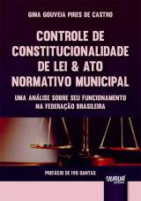 Capa do livro: Controle de Constitucionalidade de Lei & Ato Normativo Municipal, Gina Gouveia Pires de Castro