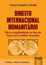 Capa do livro: Direito Internacional Humanitário - Ética e Legitimidade no Uso da Força em Conflitos Armados - 2ª Edição - Revista e Atualizada, Carlos Frederico Cinelli