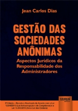 Capa do livro: Gestão das Sociedades Anônimas - Aspectos Jurídicos da Responsabilidade dos Administradores - Edição Revista e Atualizada de Acordo com a Lei 12.846/2013 (Lei Anticorrupção e de Compliance) e a Lei 13.303/2016 (Nova Lei das Estatais), Jean Carlos Dias