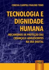 Capa do livro: Tecnologia e Dignidade Humana - Mecanismos de Proteção das Crianças e Adolescentes na Era Digital, Cineiva Campoli Paulino Tono