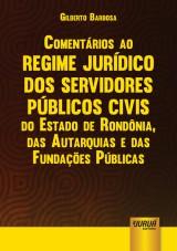 Capa do livro: Comentários ao Regime Jurídico dos Servidores Públicos Civis do Estado de Rondônia, das Autarquias e das Fundações Públicas - Lei Complementar 68/1992, Gilberto Barbosa