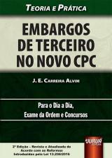 Capa do livro: Embargos de Terceiro no Novo CPC - Teoria e Prática - Para o Dia a Dia, Exame da Ordem e Concursos, J. E. Carreira Alvim