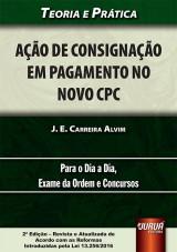 Capa do livro: Ação de Consignação em Pagamento no Novo CPC - Teoria e Prática - Para o Dia a Dia, Exame da Ordem e Concursos, J. E. Carreira Alvim