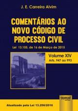 Capa do livro: Comentários ao Novo Código de Processo Civil - Lei 13.105, de 16 de Março de 2015 - Volume XIV - Arts. 947 ao 993 - Atualizado pela Lei 13.256/2016, J. E. Carreira Alvim