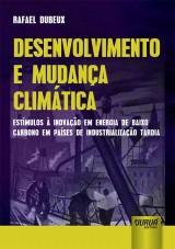 Capa do livro: Desenvolvimento e Mudança Climática - Estímulos à Inovação em Energia de Baixo Carbono em Países de Industrialização Tardia, Rafael Dubeux