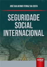 Capa do livro: Seguridade Social Internacional, José Guilherme Ferraz da Costa