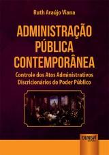 Capa do livro: Administração Pública Contemporânea - Controle dos Atos Administrativos Discricionários do Poder Público, Ruth Araújo Viana