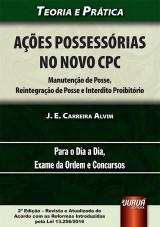 Capa do livro: Ações Possessórias no Novo CPC - Manutenção de Posse, Reintegração de Posse e Interdito Proibitório, J. E. Carreira Alvim