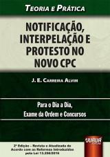 Capa do livro: Notificação, Interpelação e Protesto no Novo CPC - Teoria e Prática - Para o Dia a Dia, Exame da Ordem e Concursos, J. E. Carreira Alvim