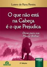Capa do livro: O que não está na Cabeça é o que Prejudica - Dicas para sua Mente Brilhar - Semeando Livros, Lutero de Paiva Pereira