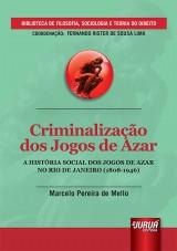Capa do livro: Criminalização dos Jogos de Azar - A História Social dos Jogos de Azar no Rio de Janeiro (1808-1946), Marcelo Pereira de Mello