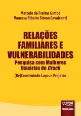 Capa do livro: Relações Familiares e Vulnerabilidades - Pesquisa com Mulheres Usuárias de Crack - (Re)Construindo Laços e Projetos, Marcelo de Freitas Gimba e Vanessa Ribeiro Simon Cavalcanti