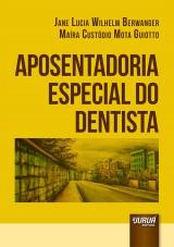 Capa do livro: Aposentadoria Especial do Dentista, Jane Lucia Wilhelm Berwanger e Maíra Custódio Mota Guiotto
