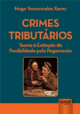 Capa do livro: Crimes Tributários - Teoria à Extinção da Punibilidade pelo Pagamento, Hugo Vasconcelos Xerez