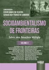 Capa do livro: Socioambientalismo de Fronteiras - Volume V - Sobre Uma Amazônia Múltipla, Coordenadores: Edson Damas da Silveira e Serguei Aily Franco de Camargo