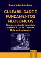 Capa do livro: Culpabilidade e Fundamentos Filosóficos - Compreensão do Conteúdo Material à Luz do Conceito Onto-Antropológico, Bruno Tadeu Buonicore