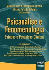 Capa do livro: Psicanálise e Fenomenologia - Estudos e Pesquisas Clínicas, Organizadores: Mauricio José d'Escragnolle Cardoso e Adriano Furtado Holanda