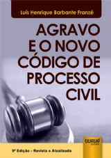 Capa do livro: Agravo e o Novo Código de Processo Civil - 9ª Edição - Revista e Atualizada, Luís Henrique Barbante Franzé