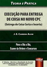 Capa do livro: Execução para Entrega de Coisa no Novo CPC (Entrega de Coisa Certa e Incerta) - Teoria e Prática, J. E. Carreira Alvim