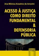 Capa do livro: Acesso à Justiça como Direito Fundamental & Defensoria Pública, Ana Mônica Anselmo de Amorim