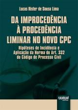 Capa do livro: Da Improcedência à Procedência Liminar no Novo CPC - Hipóteses de Incidência e Aplicação da Norma do Art. 332 do Código de Processo Civil, Lucas Rister de Sousa Lima