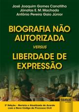 Capa do livro: Biografia Não Autorizada versus Liberdade de Expressão, José Joaquim Gomes Canotilho, Jónatas E. M. Machado e Antônio Pereira Gaio Júnior