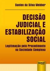 Capa do livro: Decisão Judicial e Estabilização Social - Legitimação pelo Procedimento na Sociedade Complexa, Suelen da Silva Webber