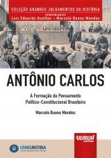 Capa do livro: Antônio Carlos - A Formação do Pensamento Político-Constitucional Brasileiro, Marcelo Bueno Mendes
