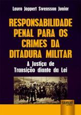 Capa do livro: Responsabilidade Penal para os Crimes da Ditadura Militar, Lauro Joppert Swensson Junior