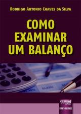 Capa do livro: Como Examinar um Balanço, Rodrigo Antonio Chaves da Silva