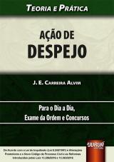 Capa do livro: Ação de Despejo - Teoria e Prática - Para o Dia a Dia - Exame da Ordem e Concursos, J. E. Carreira Alvim