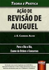 Capa do livro: Ação de Revisão de Aluguel - Teoria e Prática - Para o Dia a Dia, Exame da Ordem e Concursos, J. E. Carreira Alvim