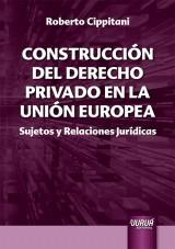 Capa do livro: Construcción del Derecho Privado en la Unión Europea, Roberto Cippitani