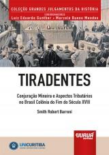 Capa do livro: Tiradentes - Conjuração Mineira e Aspectos Tributários no Brasil Colônia do Fim do Século XVIII, Smith Robert Barreni