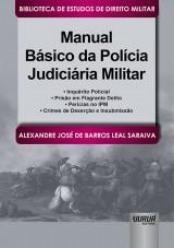Capa do livro: Manual Básico da Polícia Judiciária Militar, Alexandre José de Barros Leal Saraiva