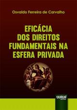 Capa do livro: Eficácia dos Direitos Fundamentais na Esfera Privada, Osvaldo Ferreira de Carvalho
