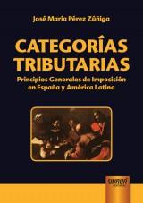 Capa do livro: Categorías Tributarias - Principios Generales de Imposición en España y América Latina, José María Pérez Zúñiga