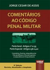 Capa do livro: Comentários ao Código Penal Militar - Parte Geral - Artigos 1º a 135 - Parte Especial - Artigos 136 a 410, Jorge Cesar de Assis