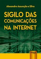 Capa do livro: Sigilo das Comunicações na Internet, Alexandre Assunção e Silva
