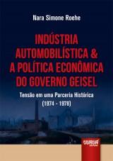 Capa do livro: Indústria Automobilística & A Política Econômica do Governo Geisel, Nara Simone Roehe