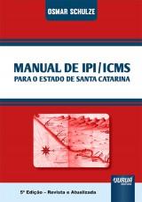 Capa do livro: Manual de IPI/ICMS para o Estado de Santa Catarina, Osmar Schulze