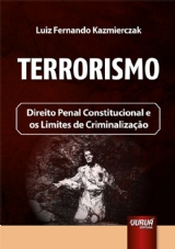 Capa do livro: Terrorismo - Direito Penal Constitucional e os Limites de Criminalização, Luiz Fernando Kazmierczak