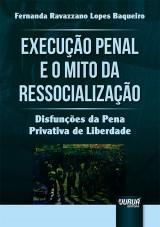 Capa do livro: Execução Penal e o Mito da Ressocialização, Fernanda Ravazzano Lopes Baqueiro