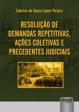 Capa do livro: Resolução de Demandas Repetitivas, Ações Coletivas e Precedentes Judiciais, Fabrício de Souza Lopes Pereira