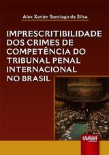 Capa do livro: Imprescritibilidade dos Crimes de Competência do Tribunal Penal Internacional no Brasil, Alex Xavier Santiago da Silva