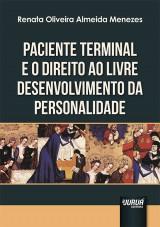 Capa do livro: Paciente Terminal e o Direito ao Livre Desenvolvimento da Personalidade, Renata Oliveira Almeida Menezes