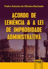 Capa do livro: Acordo de Leniência & a Lei de Improbidade Administrativa, Pedro Antonio de Oliveira Machado