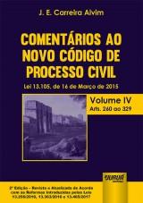Capa do livro: Comentários ao Novo Código de Processo Civil - Lei 13.105, de 16 de Março de 2015 - Volume IV - Arts. 260 ao 329, J. E. Carreira Alvim