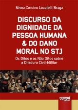 Capa do livro: Discurso da Dignidade da Pessoa Humana & do Dano Moral no STJ - Os Ditos e os Não Ditos sobre a Ditadura Civil-Militar, Nivea Corcino Locatelli Braga